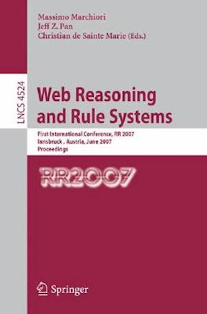 Web Reasoning and Rule Systems : First International Conference, RR 2007, Innsbruck, Austria, June 7-8, 2007, Proceedings