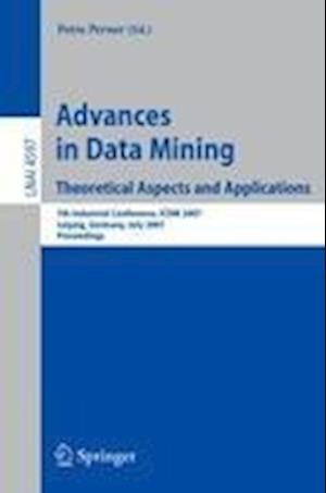Advances in Data Mining - Theoretical Aspects and Applications : 7th Industrial Conference, ICDM 2007, Leipzig, Germany, July 14-18, 2007, Proceedings
