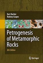 Petrogenesis of Metamorphic Rocks af Kurt Bucher, Martin Frey, Rodney Grapes