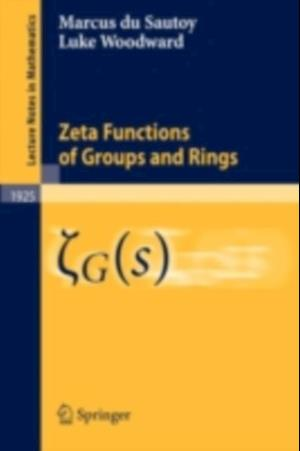Zeta Functions of Groups and Rings af Luke Woodward, Marcus du Sautoy
