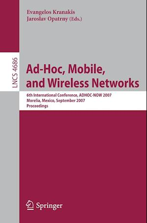 Ad-Hoc, Mobile, and Wireless Networks : 6th International Conference, ADHOC-NOW 2007, Morelia, Mexico, September 24-26, 2007, Proceedings