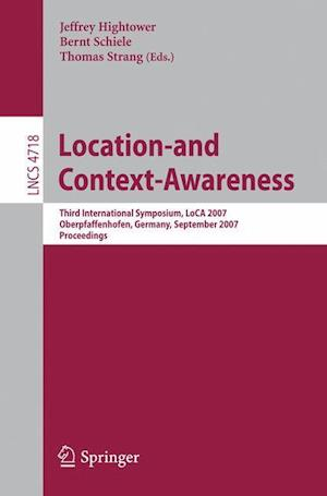 Location- And Context-Awareness: Third International Symposium, Loca 2007, Oberpfaffenhofen, Germany, September 20-21, 2007, Proceedings