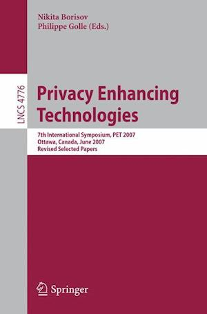 Privacy Enhancing Technologies : 7th International Symposium, PET 2007 Ottawa, Canada, June 20-22, 2007 Revised Selected Papers