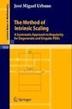 The Method of Intrinsic Scaling : A Systematic Approach to Regularity for Degenerate and Singular PDEs af Jose Miguel Urbano