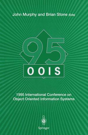 OOIS' 95 : 1995 International Conference on Object Oriented Information Systems, 18-20 December 1995, Dublin. Proceedings