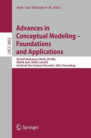 Advances in Conceptual Modeling - Foundations and Applications : ER 2007 Workshops CMLSA, FP-UML, ONISW, QoIS, RIGiM, SeCoGIS, Auckland, New Zealand,