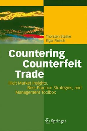 Countering Counterfeit Trade : Illicit Market Insights, Best-Practice Strategies, and Management Toolbox