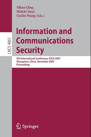 Information and Communications Security : 9th International Conference, ICICS 2007, Zhengzhou, China, December 12-15, 2007, Proceedings