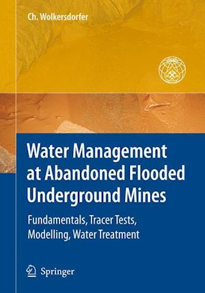 Water Management at Abandoned Flooded Underground Mines: Fundamentals, Tracer Tests, Modelling, Water Treatment