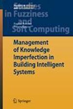 Management of Knowledge Imperfection in Building Intelligent Systems (Studies in Fuzziness and Soft Computing, nr. 227)