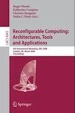 Reconfigurable Computing - Architectures, Tools, and Applications af Roger Woods
