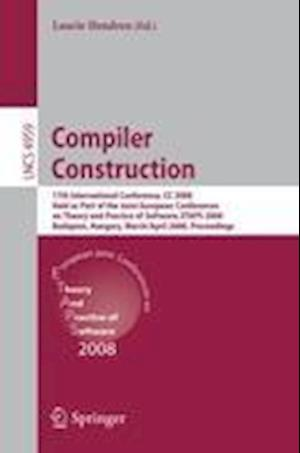 Compiler Construction: 17th International Conference, CC 2008, Held as Part of the Joint European Conferences on Theory and Practice of Softw