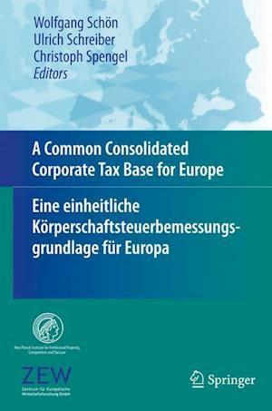 A Common Consolidated Corporate Tax Base for Europe - Eine Einheitliche Korperschaftsteuerbemessungsgrundlage Fur Europa
