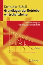 Grundlagen Der Betriebswirtschaftslehre af Wolfgang Domschke, Armin Scholl