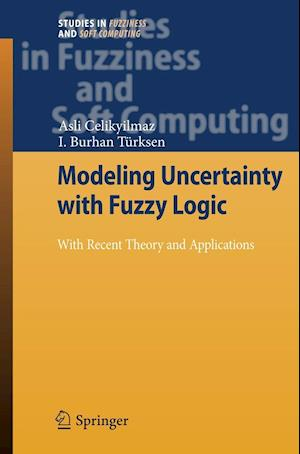 Modeling Uncertainty with Fuzzy Logic : With Recent Theory and Applications