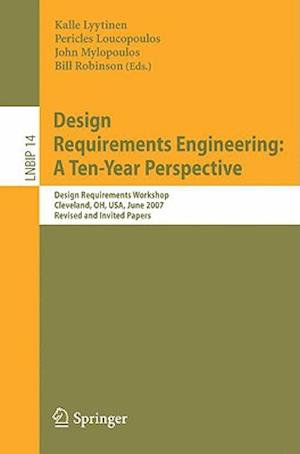 Design Requirements Engineering: A Ten-Year Perspective : Design Requirements Workshop, Cleveland, OH, USA, June 3-6, 2007, Revised and Invited Papers