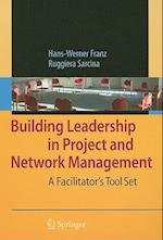 Building Leadership in Project and Network Management : A Facilitator's Tool Set