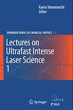 Lectures on Ultrafast Intense Laser Science 1 (SPRINGER SERIES IN CHEMICAL PHYSICS)
