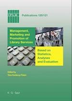 Management, Marketing and Promotion of Library Services Based on Statistics, Analyses and Evaluation (IFLA Publications, nr. 120)