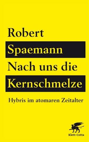 Nach uns die Kernschmelze af Robert Spaemann