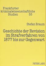 Geschichte Der Revision Im Strafverfahren Von 1877 Bis Zur Gegenwart (Frankfurter Kriminalwissenschaftliche Studien, nr. 55)