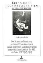 Die Auseinandersetzung Mit Dem Expressionismus in Der Bildenden Kunst Im Wandel Der Politischen Realitaet Der Sbz Und Der Ddr 1945-1989 (Europaeische Hochschulschriften European University Studie, nr. 277)