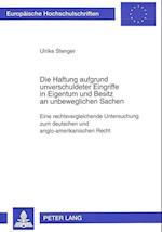 Die Haftung Aufgrund Unverschuldeter Eingriffe in Eigentum Und Besitz an Unbeweglichen Sachen (Europaeische Hochschulschriften European University Studie, nr. 2166)