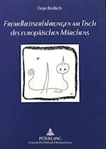 Fremdheitserfahrungen Am Tisch Des Europaeischen Maerchens (Europaische Hochschulschriften Reihe I Deutsche Sprache Un, nr. 1622)