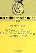 Die Diskussion Ueber Die Reform Der Juristenausbildung Von 1945 Bis 1995 (Rechtshistorische Reihe, nr. 165)