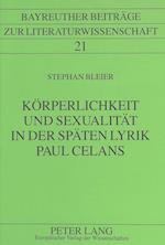 Koerperlichkeit Und Sexualitaet in Der Spaeten Lyrik Paul Celans (Bayreuther Beitraege Zur Literaturwissenschaft, nr. 21)