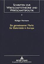 Ein Gemeinsamer Markt Fuer Elektrizitaet in Europa (Schriften Zur Wirtschaftstheorie Und Wirtschaftspolitik, nr. 4)