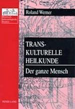 Transkulturelle Heilkunde- Der Ganze Mensch af Roland Werner