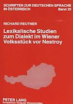 Lexikalische Studien Zum Dialekt Im Wiener Volksstueck VOR Nestroy (Schriften Zur Deutschen Sprache In Osterreich, nr. 25)