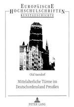 Mittelalterliche Tuerme Im Deutschordensland Preussen (Europaeische Hochschulschriften European University Studie, nr. 315)