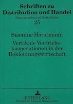 Vertikale Vertriebskooperationen in Der Bekleidungswirtschaft (Schriften Zu Distribution Und Handel, nr. 25)
