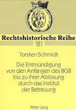 Die Entmuendigung Von Den Anfaengen Des Bgb Bis Zu Ihrer Abloesung Durch Das Institut Der Betreuung af Torsten Schmidt