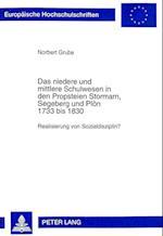 Das Niedere Und Mittlere Schulwesen in Den Propsteien Stormarn, Segeberg Und Ploen 1733 Bis 1830 (Europaeische Hochschulschriften European University Studie, nr. 823)