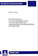 Die Einmischung in Innere Angelegenheiten Und Die Intervention ALS Eigenstaendige Verbotstatbestaende Im Voelkerrecht (Europaeische Hochschulschriften European University Studie, nr. 2614)