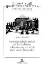 Der Niederlaendische Einfluss Auf Den Kirchenbau in Brandenburg Und Anhalt Im 17. Und 18. Jahrhundert (Europaeische Hochschulschriften European University Studie, nr. 346)