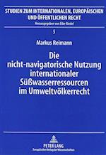 Die Nicht-Navigatorische Nutzung Internationaler Suesswasserressourcen Im Umweltvoelkerrecht (Studien Zur Tsiganologie Und Folkloristik, nr. 5)