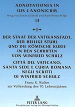 Der Staat Der Vatikanstadt, Der Heilige Stuhl Und Die Roemische Kurie in Den Schriften Von Winfried Schulz. Citta del Vaticano, Santa Sede E Curia Rom