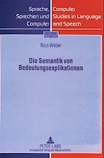 Die Semantik Von Bedeutungsexplikationen (Sprache Sprechen Und Computer Computer Studies in Languag, nr. 3)