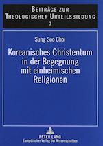 Koreanisches Christentum In der Begegnung Mit Einheimischen Religionen (Beitraege Zur Theologischen Urteilsbildung, nr. 7)