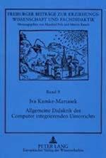 Allgemeine Didaktik Des Computer Integrierenden Unterrichts (Freiburger Beitraege Zur Erziehungswissenschaft Und Fachdida, nr. 9)