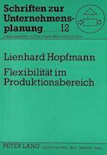 Flexibilitaet Im Produktionsbereich (Schriften Zur Unternehmensplanung, nr. 12)