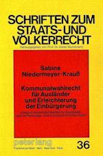 Kommunalwahlrecht Fuer Auslaender Und Erleichterung Der Einbuergerung (Schriften Zum Staats Und Voelkerrecht, nr. 36)