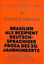 Brasilien ALS Rezipient Deutschsprachiger Prosa Des 20. Jahrhunderts (Bonner Romanistische Arbeiten, nr. 31)