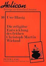 Die Religioese Entwicklung Des Fruehen Christoph Martin Wieland (Helicon Beitraege Zur Deutschen Literatur, nr. 10)