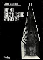 Gotisch-Orientalische Stilgenese (Europaeische Hochschulschriften European University Studie, nr. 103)