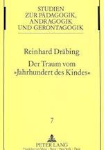 Der Traum Vom -Jahrhundert Des Kindes- (Studien Zur Paedagogik Andragogik Und Gerontagogik Studie, nr. 7)